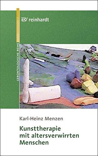 Kunsttherapie mit altersverwirrten Menschen (Reinhardts Gerontologische Reihe)
