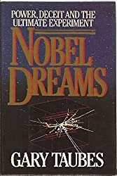 Nobel Dreams: Power, Deceit, and the Ultimate Experiment by Gary Taubes (1987-01-12)