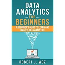 Data Analytics for Beginners: A Beginner's Guide to Learn and Master Data Analytics (English Edition)