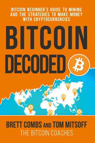 bitcoin-decoded-bitcoin-beginners-guide-to-mining-and-the-strategies-to-make-money-with-cryptocurren