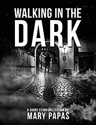 Walking in the Dark: A Short Story Collection by Mary Papas