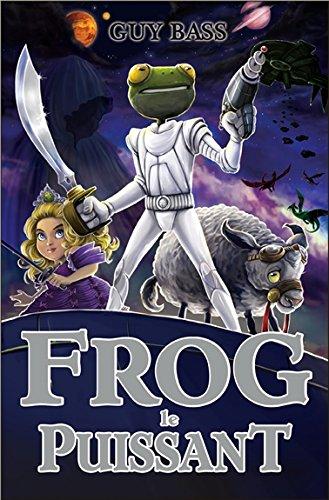 Frog le puissant - La légende de Frog T3