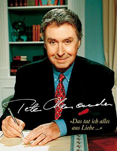 "Peter Alexander: ""Das tat ich alles aus Liebe..."""