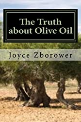 The Truth about Olive Oil: Benefits -- Curing Methods -- Remedies by Joyce Zborower M.A. (2012-11-14)