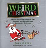 Weird Christmas: A Collection of Curious and Crazy Customs and Coincidences Concerning Christmas: Curious Customs and Coincidences, Bizarre Beliefs and Rituals, Strange Stories and Lore