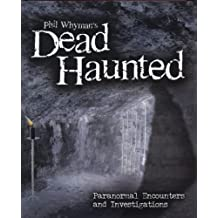 Phil Whyman's Dead Haunted: Paranormal Encounters and Investigations