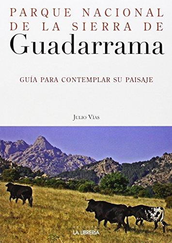 Parque Nacional de la Sierra de Guadarrama: Guía para contemplar su paisaje de Julio Vías (3 abr 2014) Tapa blanda