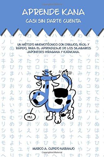 Aprende kana casi sin darte cuenta: Un método mnemotécnico con dibujos, fácil y rápido, para el aprendizaje de los silabarios japoneses hiragana y katakana. por Marco Antonio Cupido Naranjo
