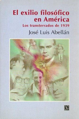 El exilio filosofico en América: los transterrados de 1939 (Seccion de Obras de Filosofia)
