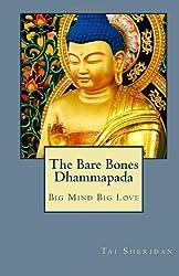 The Bare Bones Dhammapada: Big Mind Big Love