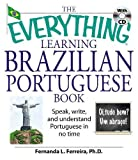 The Everything Learning Brazilian Portuguese Book: Speak, Write and Understand Portuguese in No Time (Everything): Speak, Write and Understand ... and Understand Basic Portuguese in No Time