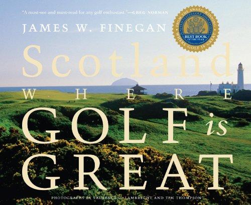 Scotland: Where Golf Is Great por James W Finegan