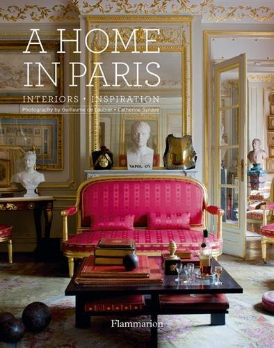 A Home in Paris: Interiors, Inspiration (Flammarion a Home) by Catherine Synave (2015-03-03)