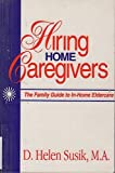 Hiring Home Caregivers: The Family Guide to In-Home Eldercare by D. Helen Susik (1995-05-03)