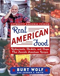 Real American Food: Restaurants, Markets, and Shops Plus Favorite Hometown Recipes by Burt Wolf (2006-07-18)