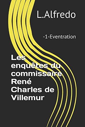 Les enquêtes du commissaire René Charles de Villemur: -1-Eventration par L.Alfredo