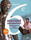 Histoire Géographie Enseignement moral et civique 6e Cycle 3 : Manuel de l'élève