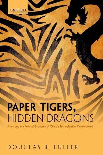 Paper Tigers, Hidden Dragons: Firms and the Political Economy of China's Technological Development University Tigers