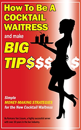 How To Be a Cocktail Waitress and Make Big Tips: Simple Money-Making Strategies for the New Cocktail Waitress (English Edition) -