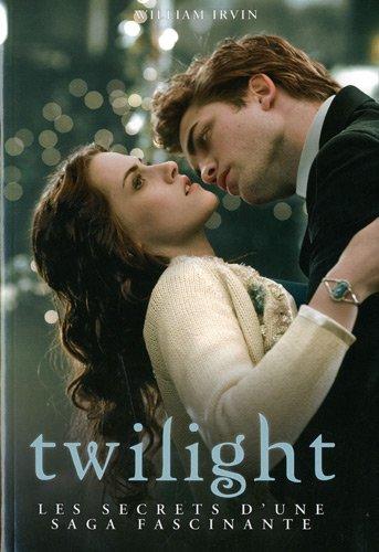 Twilight : Les secrets d'une saga fascinante par William Irvin