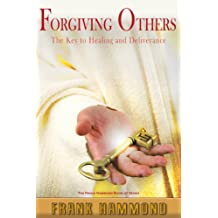 Forgiving Others: The Key to Healing and Deliverance (English Edition)