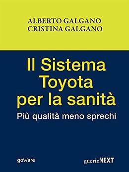 Il Sistema Toyota per la sanità. Più qualità meno sprechi di [Alberto Galgano, Cristina Galgano]
