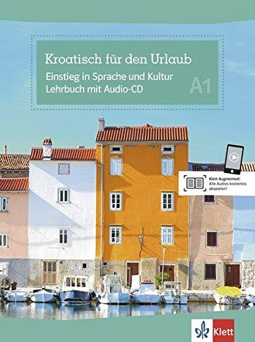 Kroatisch für den Urlaub: Einstieg in Sprache und Kultur A1. Lehrbuch + Audio-CD