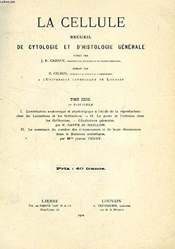 LA CELLULE, RECUEIL DE CYTOLOGIE ET D'HISTOLOGIE GENERALE, TOME XXXII, 1er FASCICULE
