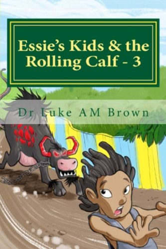 Essie's Kids & the Rolling Calf - 3: Funny Island Style Storybook (ESSIE'S KIDS AND THE ROLLING CALF) (English Edition)