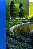 Inspiration Garten: Der unverzichtbare Wegweiser für Gartenliebhaber - Louisa Jones