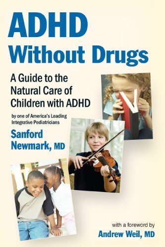 ADHD Without Drugs - A Guide to the Natural Care of Children with ADHD ~ By One of America's Leading Integrative Pediatricians by Sanford Newmark MD (2010) Paperback