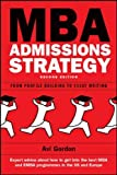 Mba Admissions Strategy: From Profile Building To Essay Writing: From profile building to essay writing