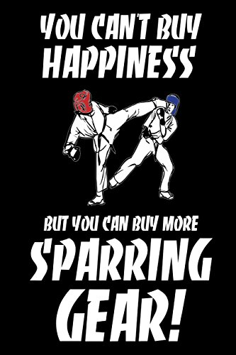 You Can't Buy Happiness But You Can Buy More Sparring Gear!: Funny Martial Arts Fan Gift Notebook -