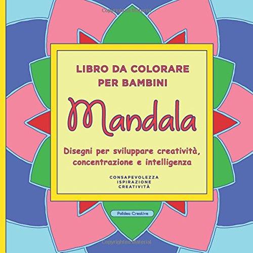 Libro da colorare per bambini - Mandala: disegni per sviluppare creatività, concentrazione e intelligenza