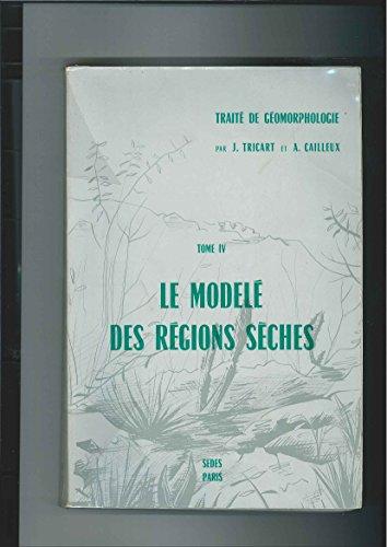 Trait de gomorphologie. tome 4 : le model des rgions sches