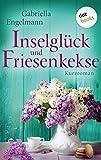 Inselglück und Friesenkekse: Kurzroman von Gabriella Engelmann