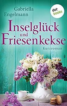 Inselglück und Friesenkekse: Kurzroman