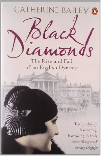 Black Diamonds: The Rise and Fall of an English Dynasty by Bailey, Catherine (2008) Paperback