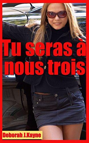Tu seras à nous trois: Nouvelle érotique en français, MMMF, sexe à plusieurs, bisexuel, vierge, érotisme adulte, érotique interdit - 18 ans
