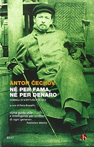 Né per fama, né per denaro. Consigli di scrittura e di vita (BEAT) por Anton Cechov