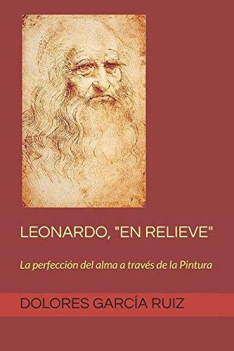 """LEONARDO, """"EN RELIEVE"""": La perfección el alma a través de la Pintura"""