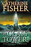The Glass Tower: Three Doors To The Otherworld by Fisher, Catherine (2004) Paperback