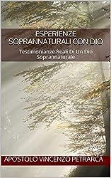 Esperienze soprannaturali con Dio: Testimonianze Reali Di Un Dio Soprannaturale