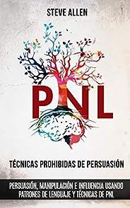Técnicas prohibidas de Persuasión, manipulación e influencia usando patrones de lenguaje y técnicas de PNL (2a