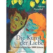 Die Kunst der Liebe: Meisterwerke aus 2000 Jahren