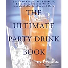The Ultimate Party Drink Book: Over 750 Recipes for Cocktails, Smoothies, Blender Drinks, Non-Alcoholic Drinks, and More by Bruce Weinstein (2000-05-16)