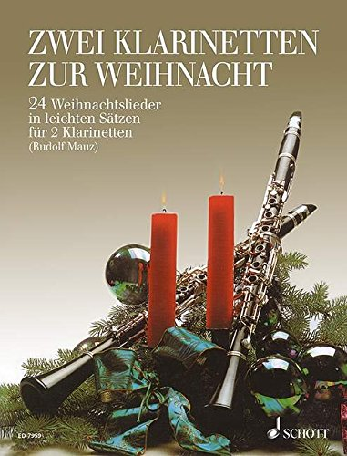 Zwei Klarinetten zur Weihnacht: 24 Weihnachtslieder in leichten Sätzen. 2 Klarinetten (B oder Es). Spielpartitur.