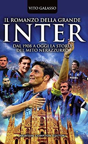 Il romanzo della grande Inter. Dal 1908 a oggi la storia del mito nerazzurro