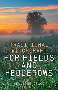 Traditional Witchcraft for Fields and Hedgerows by [Draco, Melusine]