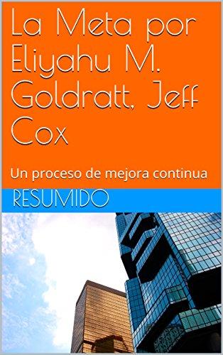 Resumen del libro: La Meta por Eliyahu M. Goldratt, Jeff Cox: Un proceso de mejora continua por Resumido